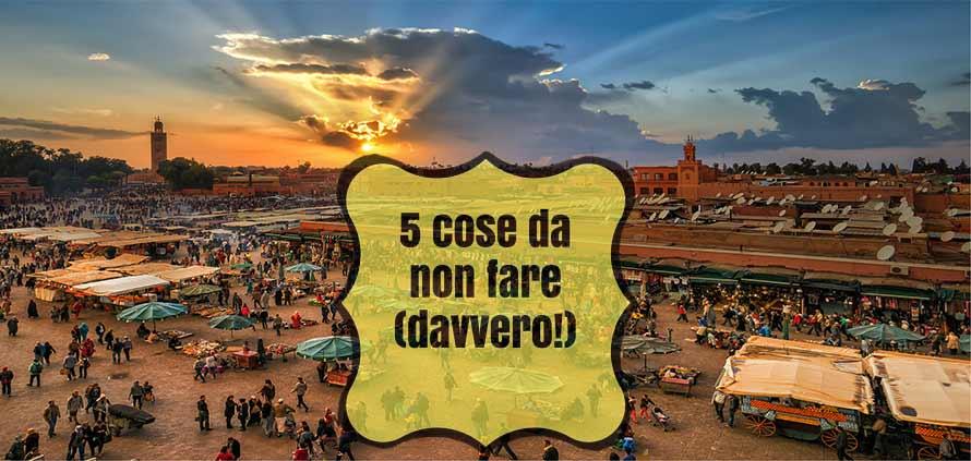 5 cose da non fare a Marrakech - Info e consigli sul Marocco
